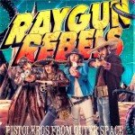 RAYGUN REBELS – Pistoleros From Outer Space