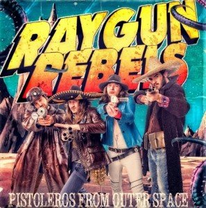 RAYGUN REBELS - Pistoleros From Outer Space album artwork