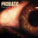 PHOBIATIC – PHOBIATIC