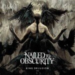 Nailed To Obscurity – King Delusion