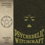 Psychedelic Witchcraft – Magick Rites And Spells