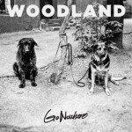 WOODLAND – Go Nowhere