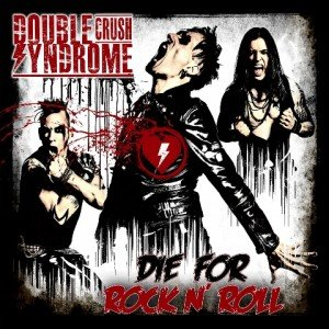 Double Crush Syndrome - Die For Rock N Roll album artwork, Double Crush Syndrome - Die For Rock N Roll album cover, Double Crush Syndrome - Die For Rock N Roll cover artwork, Double Crush Syndrome - Die For Rock N Roll cd cover
