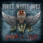 DIRTY WHITE BOYZ – Down And Dirty