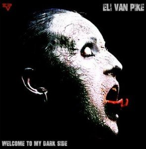 eli van pike - welcome to my dark side album artwork, eli van pike - welcome to my dark side album cover, eli van pike - welcome to my dark side cover artwork, eli van pike - welcome to my dark side cd cover