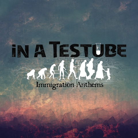 in a testube - immigration anthems album artwork, in a testube - immigration anthems album cover, in a testube - immigration anthems cover artwork, in a testube - immigration anthems cd cover