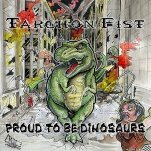 Tarchon Fist - Proud To Be Dinosaurs album artwork, Tarchon Fist - Proud To Be Dinosaurs album cover, Tarchon Fist - Proud To Be Dinosaurs cover artwork, Tarchon Fist - Proud To Be Dinosaurs cd cover