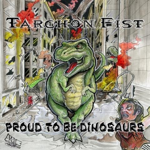 Tarchon Fist - Proud To Be Dinosaurs album artwork, Tarchon Fist - Proud To Be Dinosaurs album cover, Tarchon Fist - Proud To Be Dinosaurs cover artwork, Tarchon Fist - Proud To Be Dinosaurs cd cover