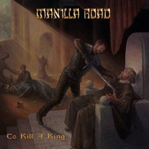 MANILLA ROAD - To Kill A King album artwork, MANILLA ROAD - To Kill A King album cover, MANILLA ROAD - To Kill A King cover artwork, MANILLA ROAD - To Kill A King cd cover