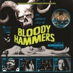 Bloody Hammers – The Horrific Case Of The Bloody Hammers