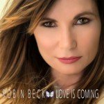 ROBIN BECK – Love Is Coming