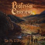 Professor Emeritus – Take Me To The Gallows