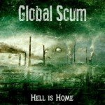 Global Scum – Hell Is Home
