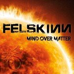 Felskinn – Mind Over Matter