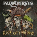PADDY AND THE RATS – Riot City Outlaws