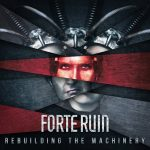 FORTE RUIN – Rebuilding the Machinery