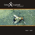 INTOXICATED – Toxic  Land