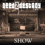 Need2Destroy – Show