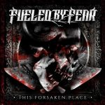 FUELED BY FEAR – This Forsaken Place