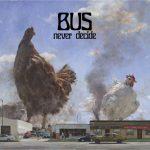 BUS – Never Decide