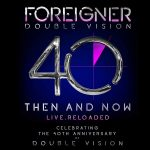 FOREIGNER – Double Vision: Then And Now