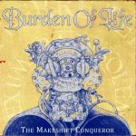 BURDEN OF LIFE – The Makeshift Conqueror
