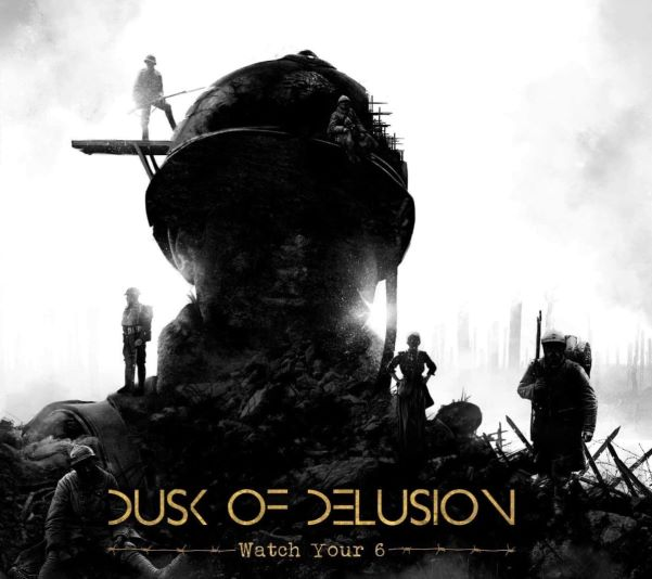 Dusk Of Delusion - Watch Your 6 album cover