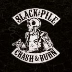 SLACK PILE – Crash & Burn