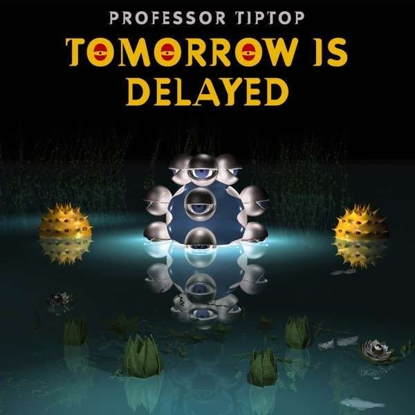 PROFESSOR TIP TOP - Tomorrow is Delayed album cover