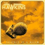 THE HAWKINS – Silence is a Bomb