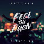 BROTHER FIRETRIBE – Feel The Burn