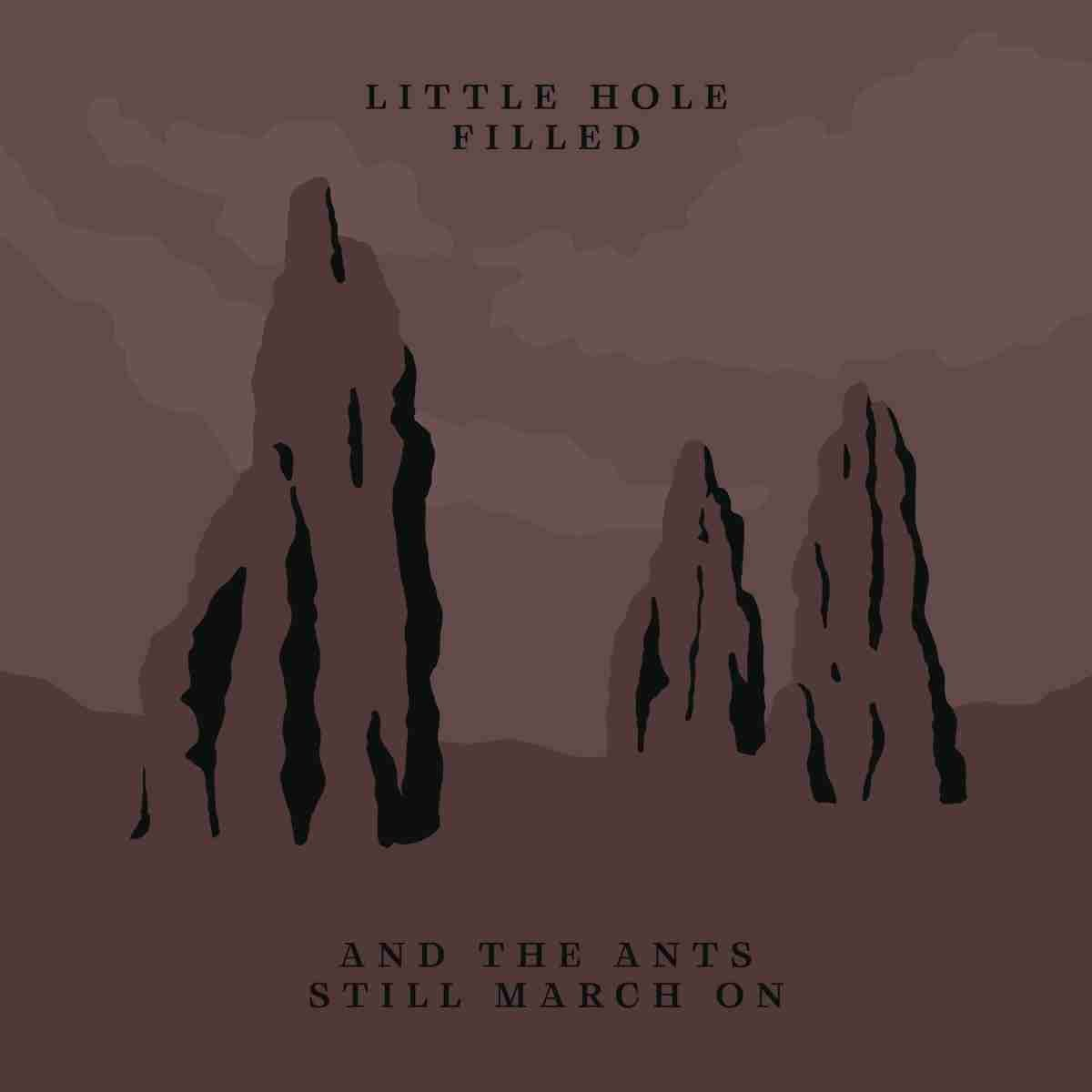 Little Hole Filled - And The Ants Still March On - album cover