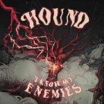 HOUND – I Know My Enemies